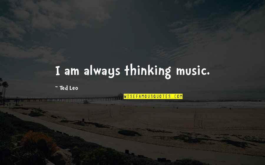 Wishful Christmas Quotes By Ted Leo: I am always thinking music.