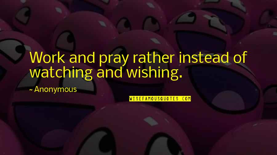 Wishing The Best For Your Ex Quotes By Anonymous: Work and pray rather instead of watching and