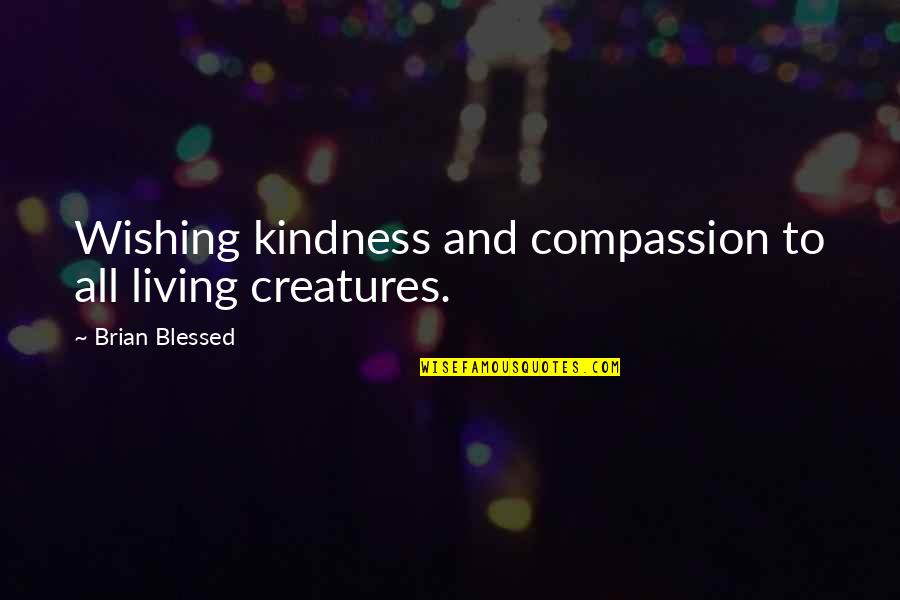 Wishing The Best For Your Ex Quotes By Brian Blessed: Wishing kindness and compassion to all living creatures.