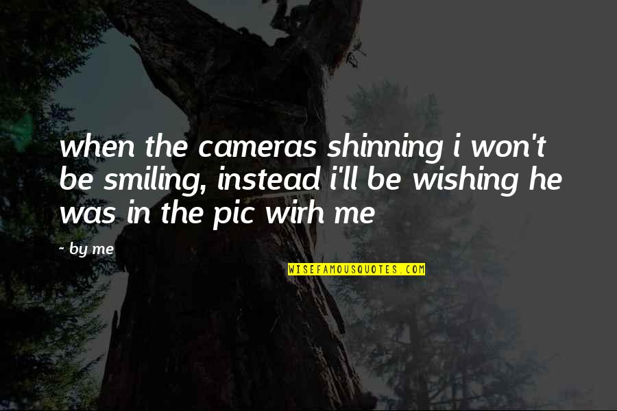 Wishing The Best For Your Ex Quotes By By Me: when the cameras shinning i won't be smiling,