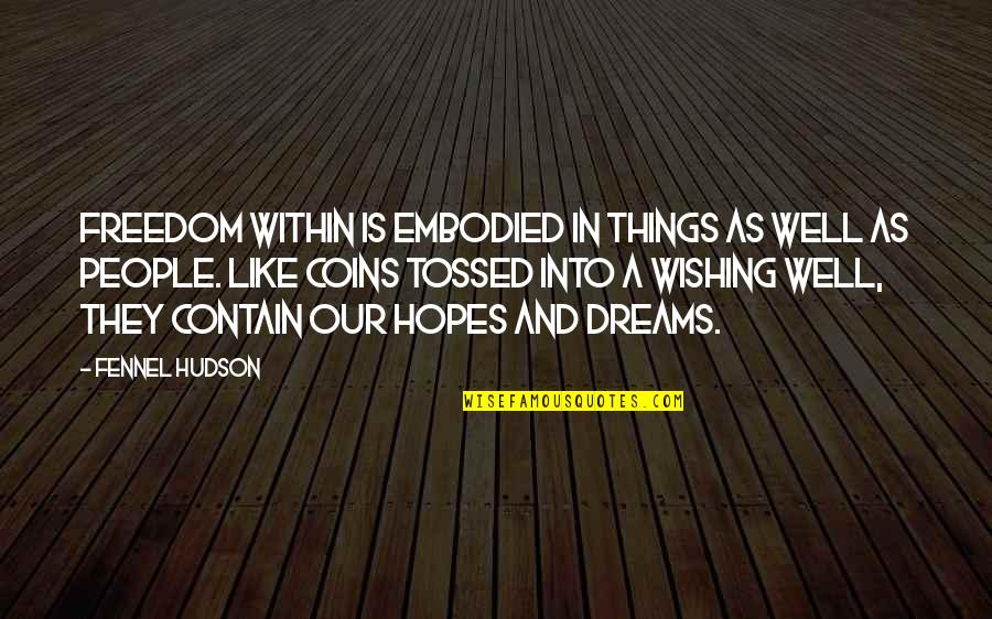 Wishing The Best For Your Ex Quotes By Fennel Hudson: Freedom within is embodied in things as well
