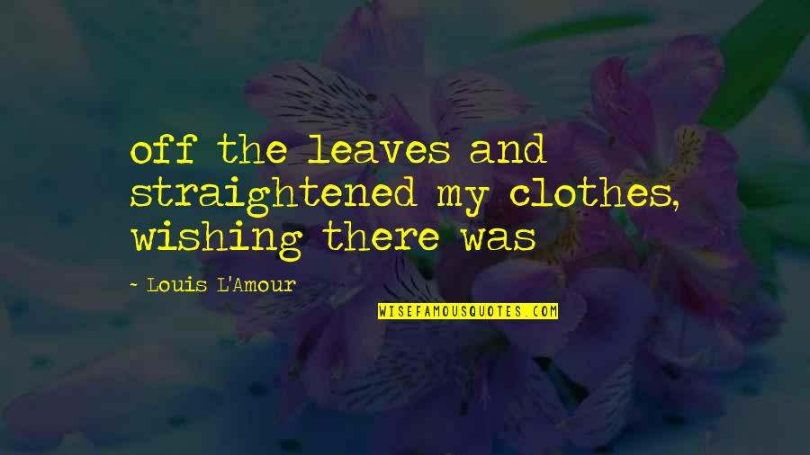 Wishing The Best For Your Ex Quotes By Louis L'Amour: off the leaves and straightened my clothes, wishing
