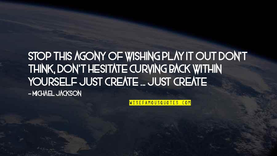 Wishing The Best For Your Ex Quotes By Michael Jackson: Stop this agony of wishing Play it out