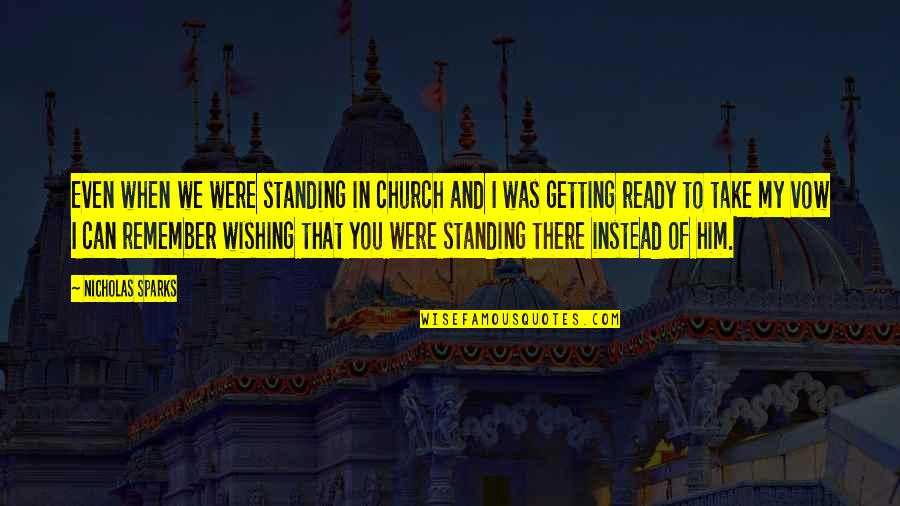 Wishing The Best For Your Ex Quotes By Nicholas Sparks: Even when we were standing in church and