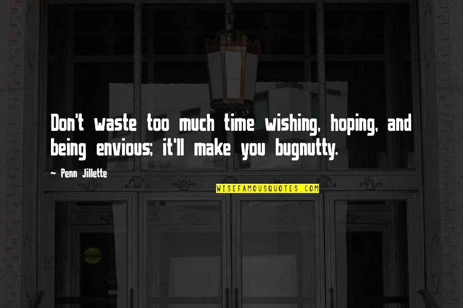 Wishing The Best For Your Ex Quotes By Penn Jillette: Don't waste too much time wishing, hoping, and