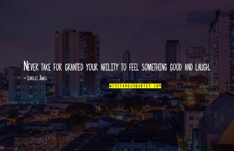 Wishing You Good Night Quotes By Lorelei James: Never take for granted your ability to feel