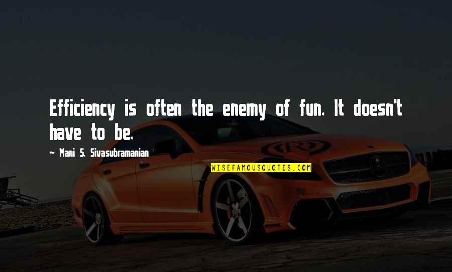 Wishing You Good Night Quotes By Mani S. Sivasubramanian: Efficiency is often the enemy of fun. It