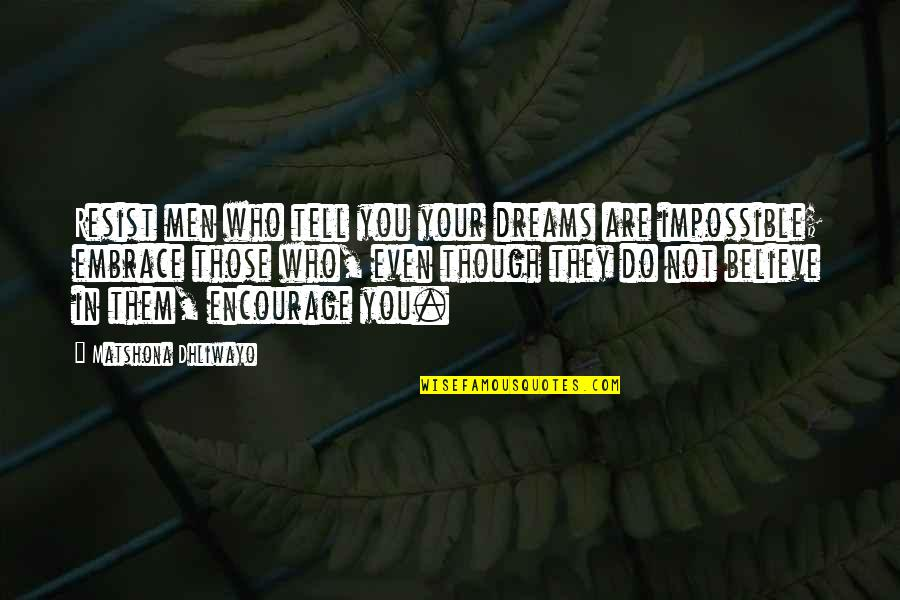 Wishing You Good Night Quotes By Matshona Dhliwayo: Resist men who tell you your dreams are