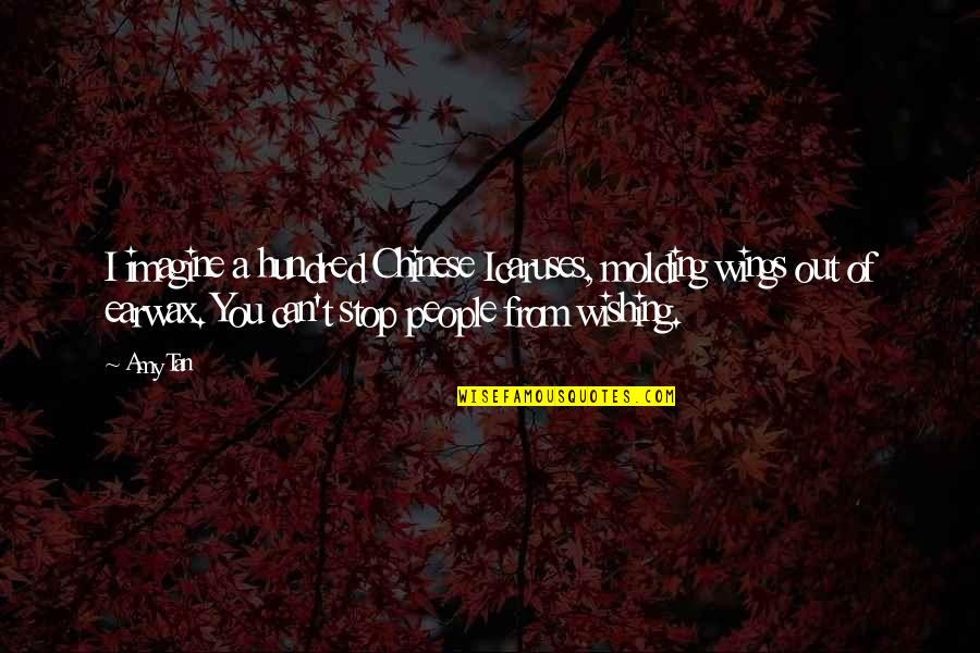 Wishing You Quotes By Amy Tan: I imagine a hundred Chinese Icaruses, molding wings