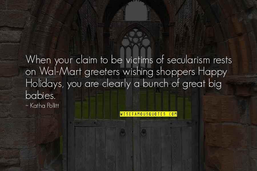 Wishing You Quotes By Katha Pollitt: When your claim to be victims of secularism