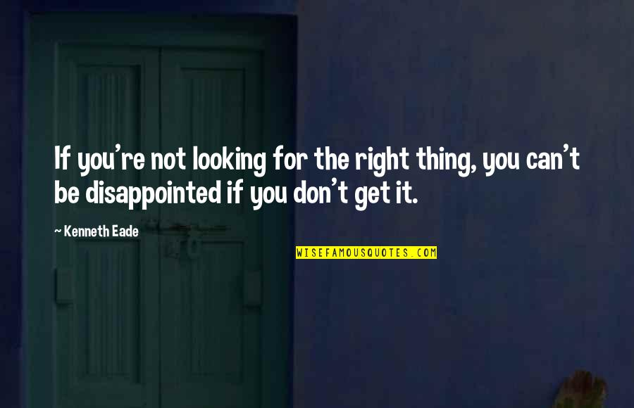 Wishing You Quotes By Kenneth Eade: If you're not looking for the right thing,