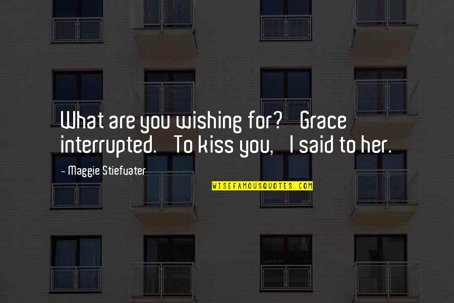 Wishing You Quotes By Maggie Stiefvater: What are you wishing for?' Grace interrupted. 'To