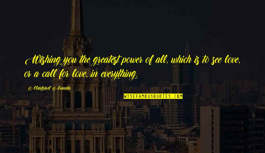 Wishing You Quotes By Margaret Aranda: Wishing you the greatest power of all, which