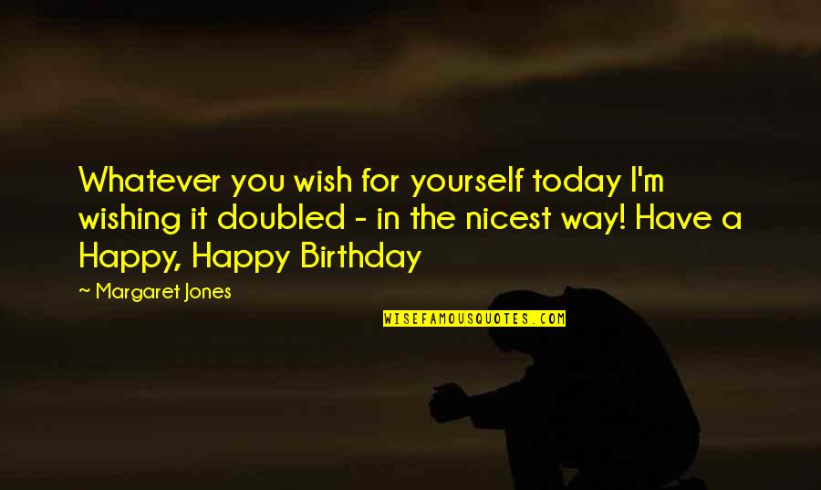 Wishing You Quotes By Margaret Jones: Whatever you wish for yourself today I'm wishing
