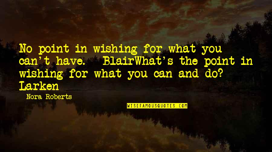 Wishing You Quotes By Nora Roberts: No point in wishing for what you can't