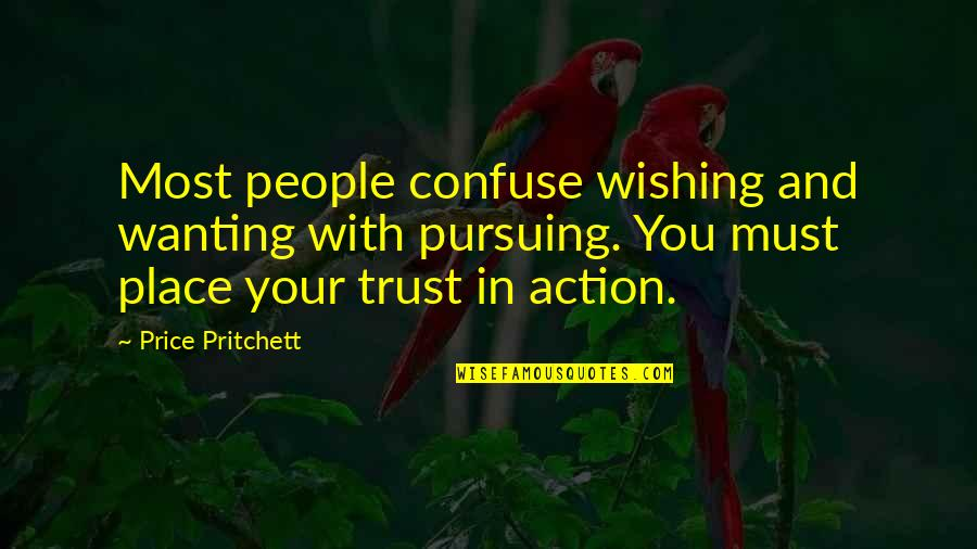Wishing You Quotes By Price Pritchett: Most people confuse wishing and wanting with pursuing.