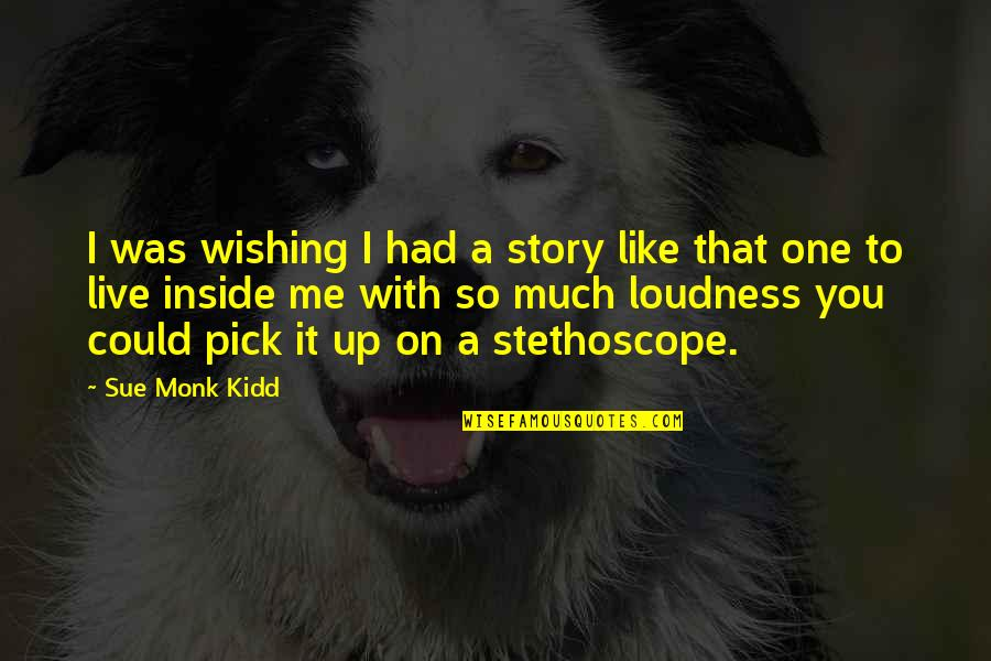 Wishing You Quotes By Sue Monk Kidd: I was wishing I had a story like