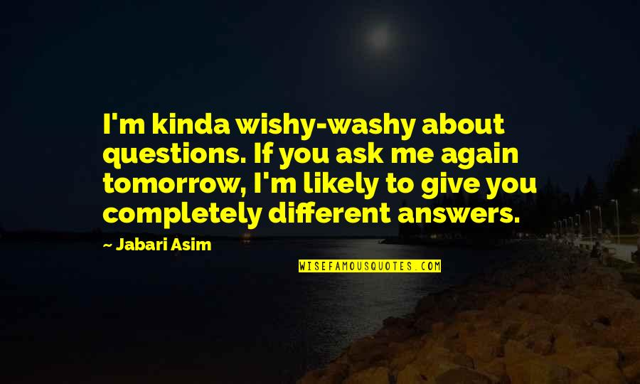 Wishy Washy Quotes By Jabari Asim: I'm kinda wishy-washy about questions. If you ask