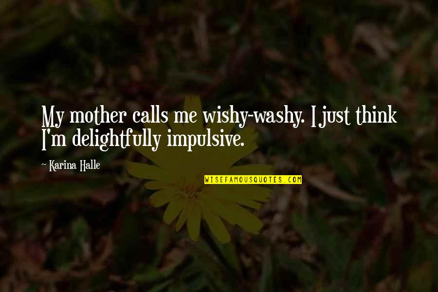 Wishy Washy Quotes By Karina Halle: My mother calls me wishy-washy. I just think