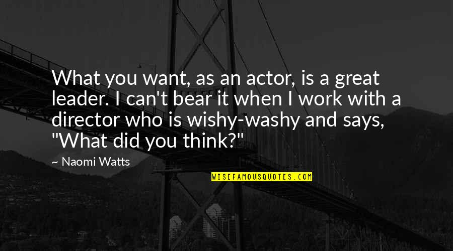 Wishy Washy Quotes By Naomi Watts: What you want, as an actor, is a
