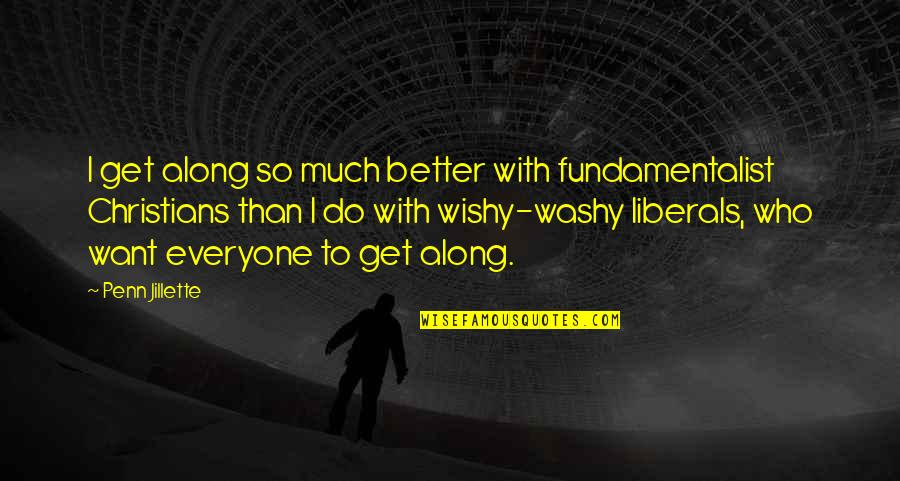 Wishy Washy Quotes By Penn Jillette: I get along so much better with fundamentalist