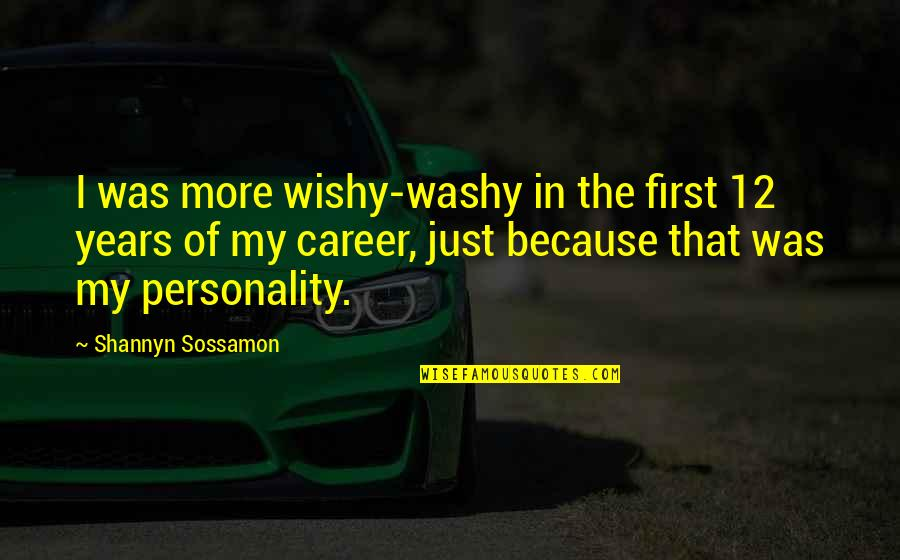 Wishy Washy Quotes By Shannyn Sossamon: I was more wishy-washy in the first 12