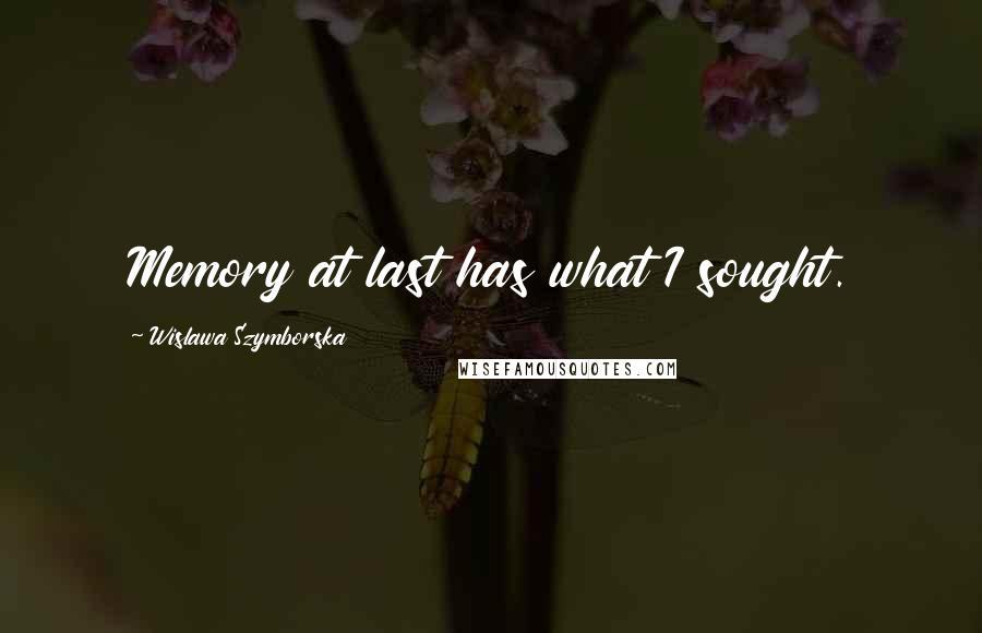 Wislawa Szymborska quotes: Memory at last has what I sought.
