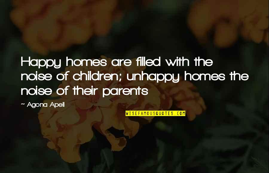 Wisty Quotes By Agona Apell: Happy homes are filled with the noise of