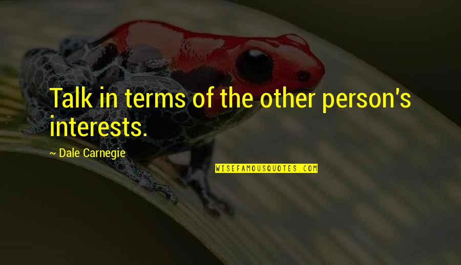 Wisty Quotes By Dale Carnegie: Talk in terms of the other person's interests.