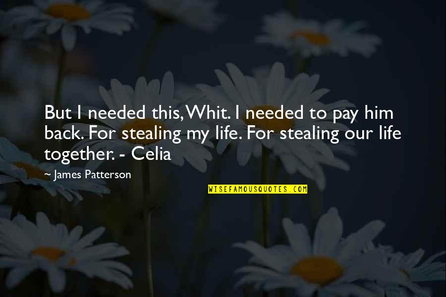 Wisty Quotes By James Patterson: But I needed this, Whit. I needed to