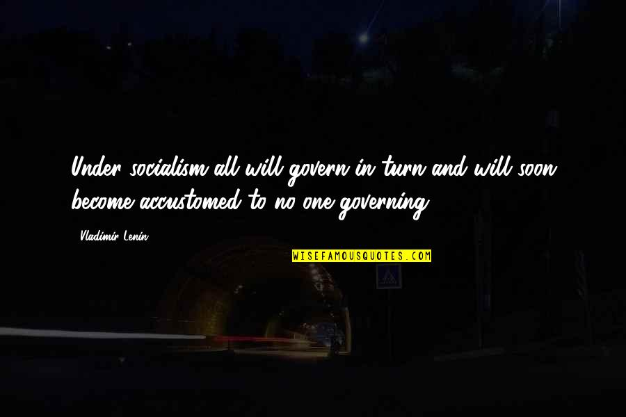 Wisty Quotes By Vladimir Lenin: Under socialism all will govern in turn and