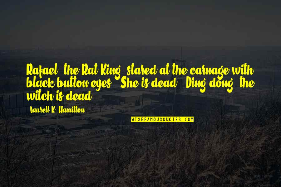 Witch King Quotes By Laurell K. Hamilton: Rafael, the Rat King, stared at the carnage