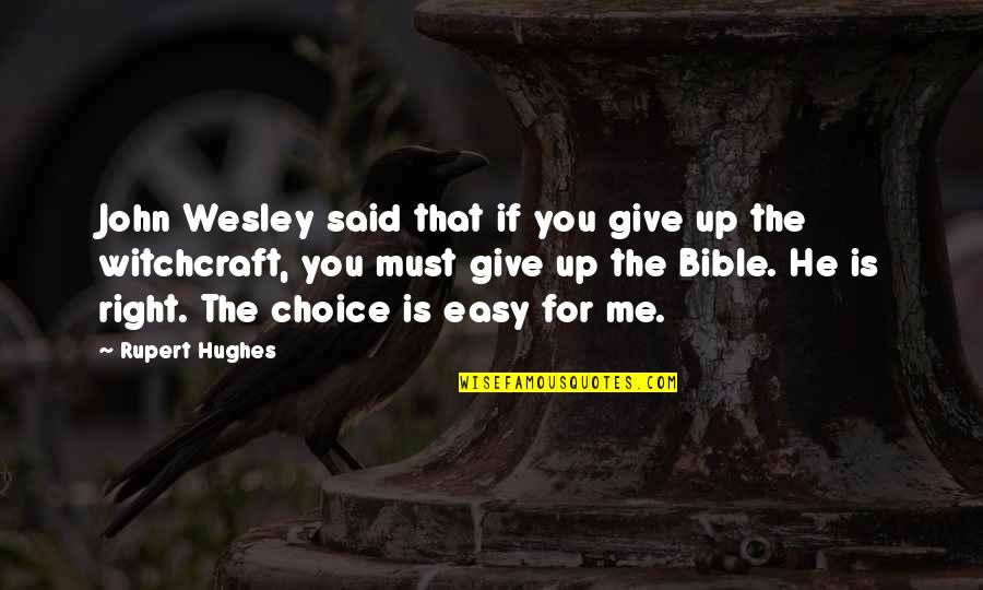 Witchcraft In The Bible Quotes By Rupert Hughes: John Wesley said that if you give up