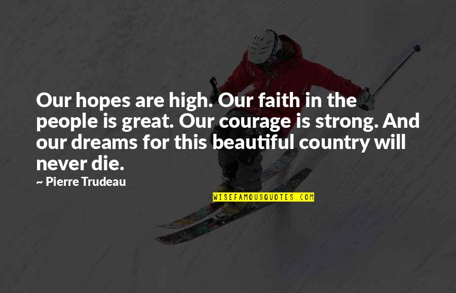Witches Macbeth Quotes By Pierre Trudeau: Our hopes are high. Our faith in the