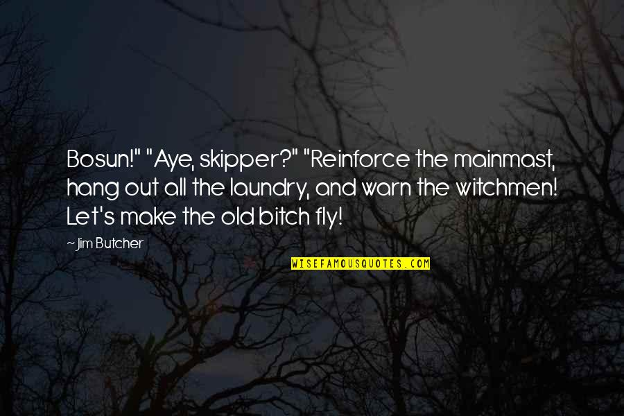 "Witchmen Quotes By Jim Butcher: Bosun!"" ""Aye, skipper?"" ""Reinforce the mainmast, hang out"