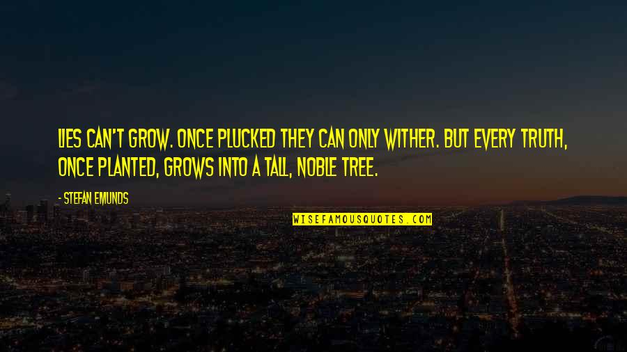 Wither Tree Quotes By Stefan Emunds: Lies can't grow. Once plucked they can only