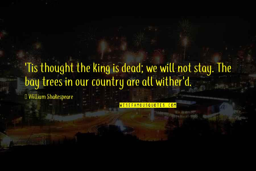 Wither Tree Quotes By William Shakespeare: 'Tis thought the king is dead; we will