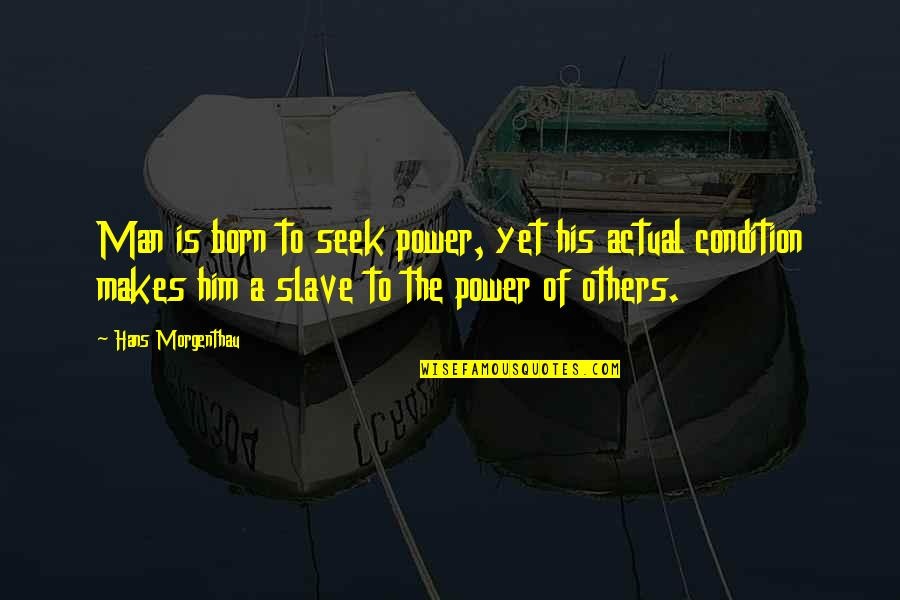Withholding Affection Quotes By Hans Morgenthau: Man is born to seek power, yet his