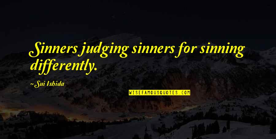Withholding Affection Quotes By Sui Ishida: Sinners judging sinners for sinning differently.