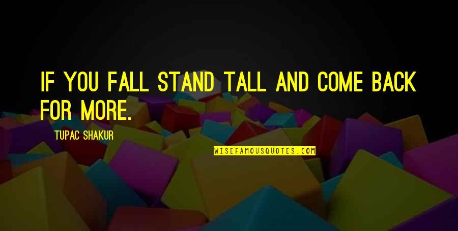 Withholding Affection Quotes By Tupac Shakur: If you fall stand tall and come back