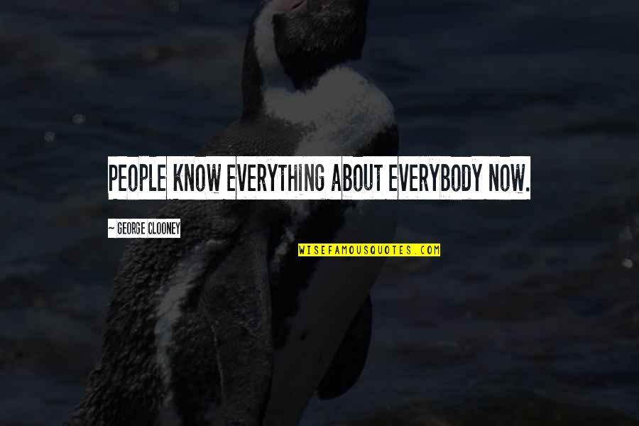 Withimmense Quotes By George Clooney: People know everything about everybody now.
