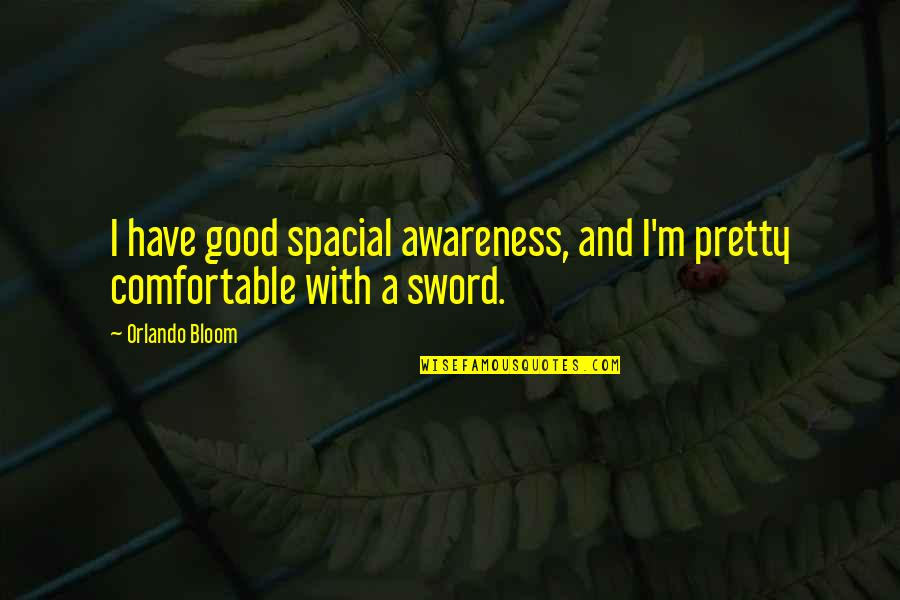 Withimmense Quotes By Orlando Bloom: I have good spacial awareness, and I'm pretty
