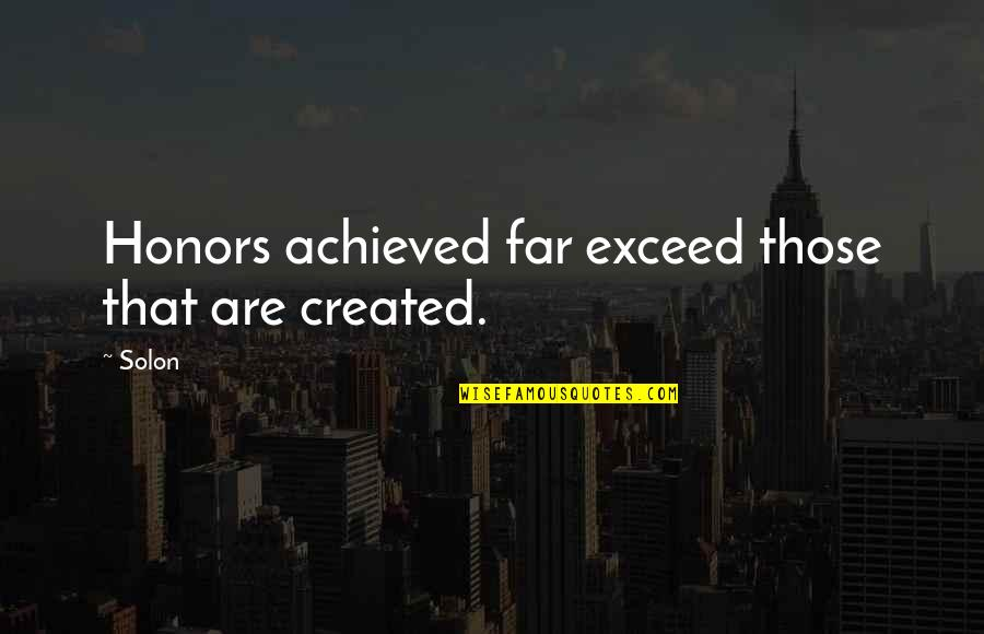 Withimmense Quotes By Solon: Honors achieved far exceed those that are created.
