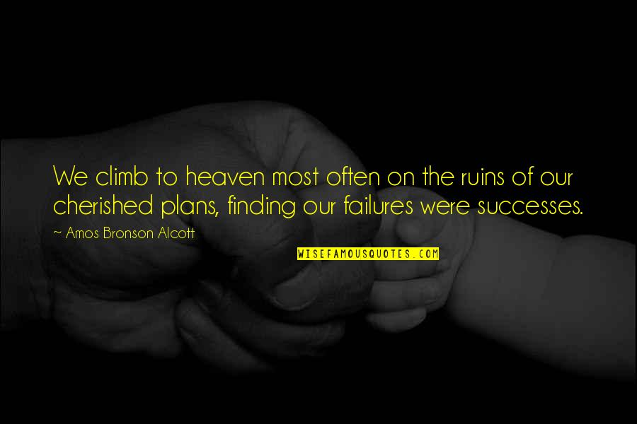 Within The Ruins Quotes By Amos Bronson Alcott: We climb to heaven most often on the