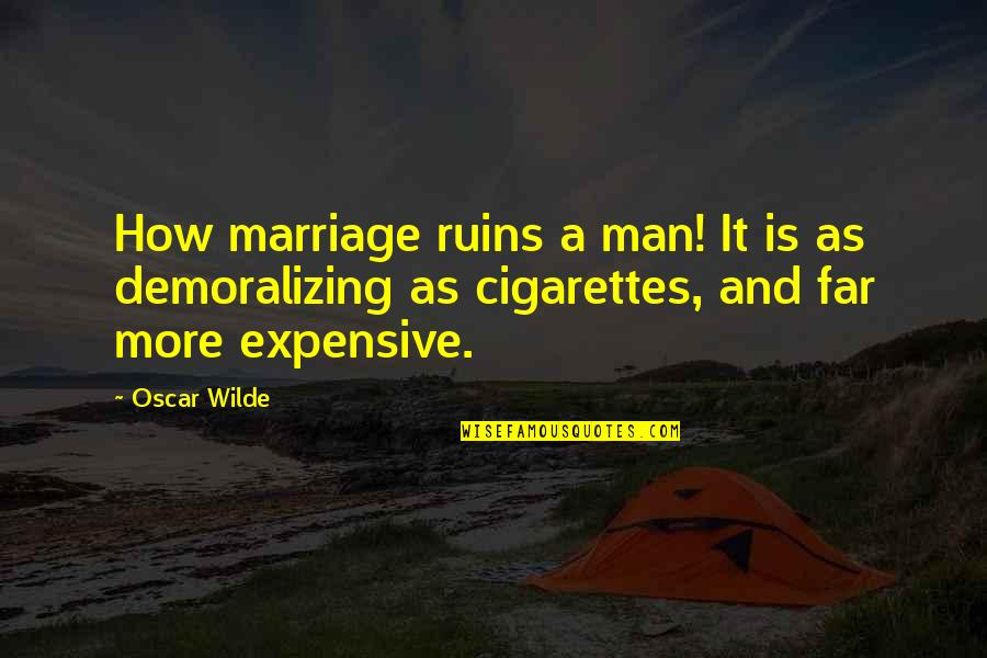 Within The Ruins Quotes By Oscar Wilde: How marriage ruins a man! It is as