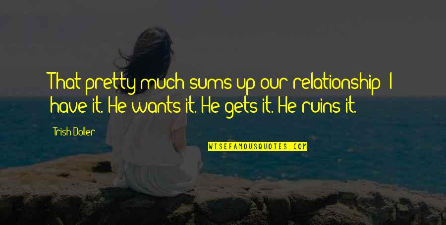 Within The Ruins Quotes By Trish Doller: That pretty much sums up our relationship: I