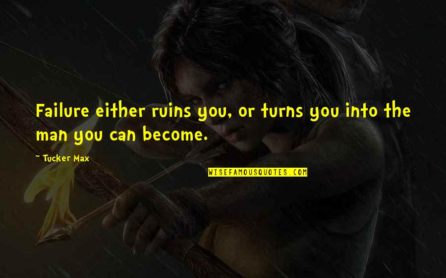 Within The Ruins Quotes By Tucker Max: Failure either ruins you, or turns you into