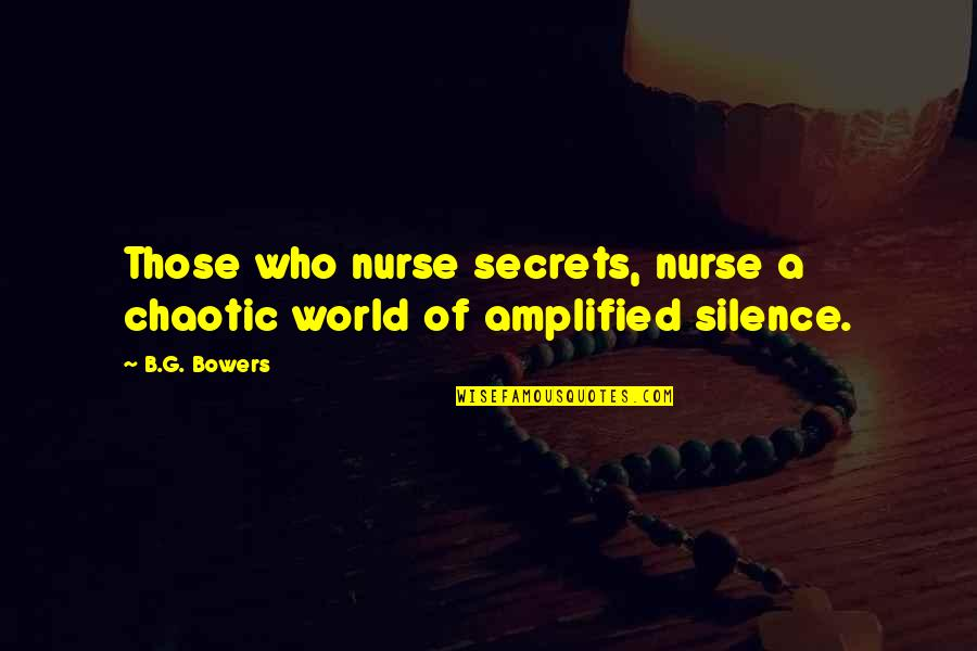 Withour Quotes By B.G. Bowers: Those who nurse secrets, nurse a chaotic world