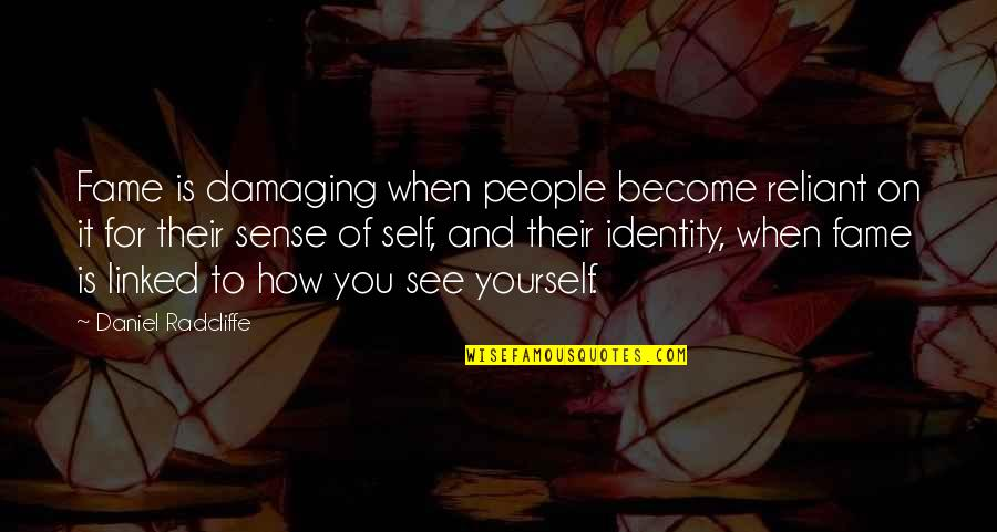 Withour Quotes By Daniel Radcliffe: Fame is damaging when people become reliant on
