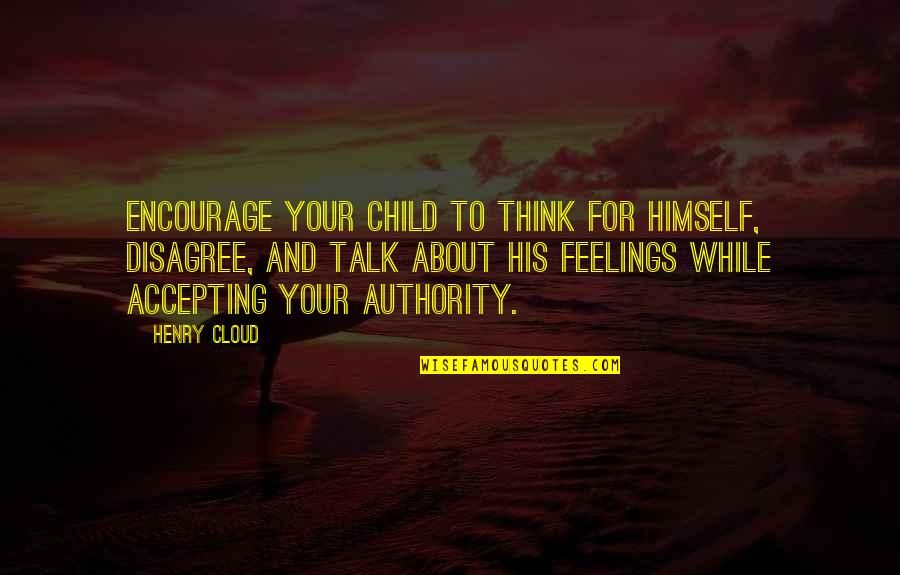 Withour Quotes By Henry Cloud: Encourage your child to think for himself, disagree,